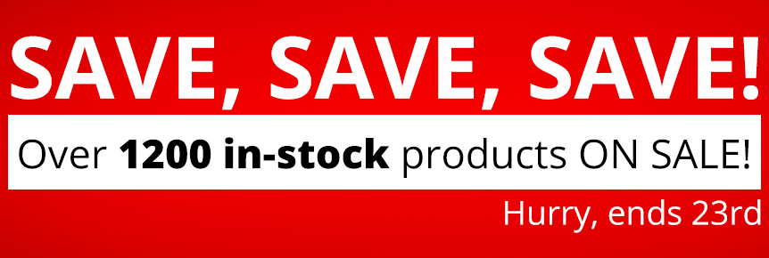 SAVE, SAVE, SAVE! Over 1200 IN-STOCK products ON SALE! Hurry, ends 23rd!
